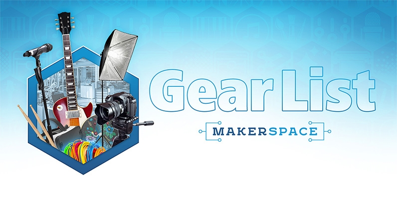 An image of equipment used in the Makerspaces with the text Makerspace Gear List