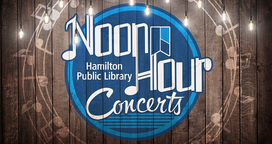 Noon Hour Concerts at Hamilton Public Library text pictured on a blue background with wood as the backdrop.